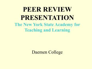 PEER REVIEW PRESENTATION           The New York State Academy for Teaching and Learning     Daemen College