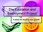 The Education and Employment Project