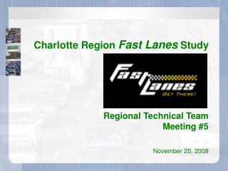 Charlotte Region Fast Lanes Study      Regional Technical Team  Meeting 5