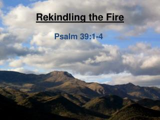 Rekindling the Fire