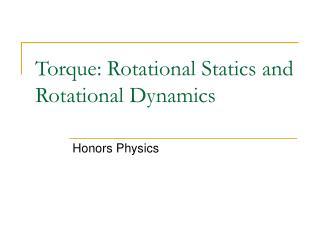 Torque: Rotational Statics and Rotational Dynamics