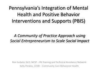 Pennsylvania s Integration of Mental Health and Positive Behavior Interventions and Supports PBIS