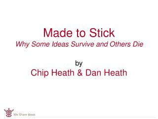 Made to Stick Why Some Ideas Survive and Others Die  by Chip Heath  Dan Heath