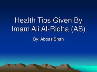 Health Tips Given By  Imam Ali Al-Ridha AS