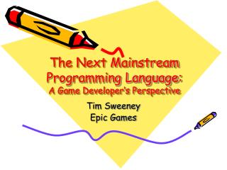 The Next Mainstream Programming Language: A Game Developer s Perspective