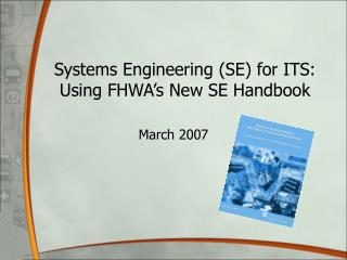 Systems Engineering SE for ITS: Using FHWA s New SE Handbook