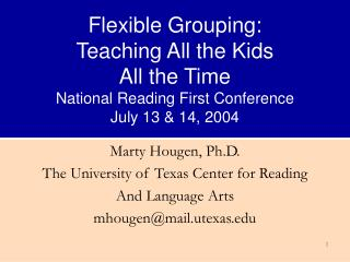 Flexible Grouping: Teaching All the Kids  All the Time National Reading First Conference July 13  14, 2004