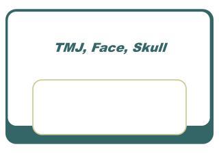 TMJ, Face, Skull