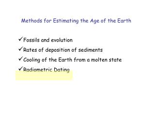 Fossils and evolution  Rates of deposition of sediments Cooling of the Earth from a molten state Radiometric Dating