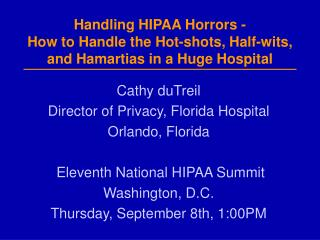 Handling HIPAA Horrors - How to Handle the Hot-shots, Half-wits, and Hamartias in a Huge Hospital