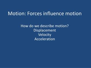 Motion: Forces influence motion
