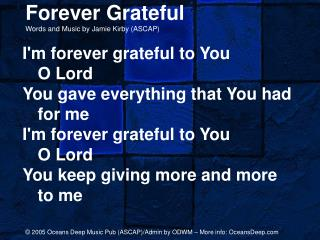 Forever Grateful Words and Music by Jamie Kirby ASCAP