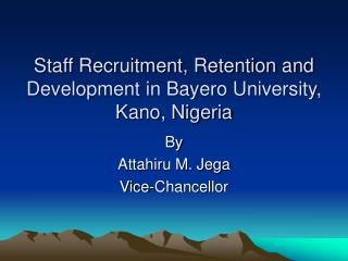 Staff Recruitment, Retention and Development in Bayero University,  Kano, Nigeria