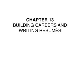 CHAPTER 13 BUILDING CAREERS AND WRITING R SUM S