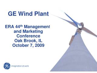 GE Wind Plant  ERA 44th Managementt and Marketing Conference Oak Brook, IL October 7, 2009