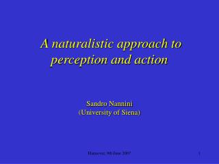 A naturalistic approach to perception and action    Sandro Nannini University of Siena