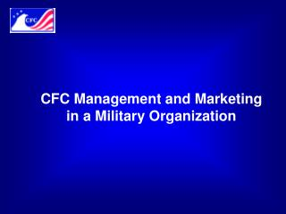 CFC Management and Marketing in a Military Organization