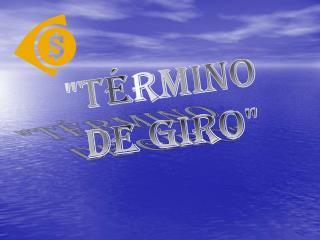 """""""Término  de Giro"""""""