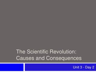 The Scientific Revolution: Causes and Consequences