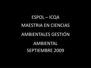 ESPOL   ICQA MAESTRIA EN CIENCIAS AMBIENTALES GESTI N AMBIENTAL SEPTIEMBRE 2009