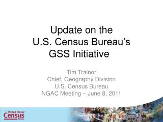 Update on the  U.S. Census Bureau s  GSS Initiative