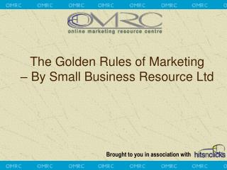 The Golden Rules of Marketing    By Small Business Resource Ltd