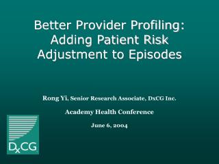 Rong Yi, Senior Research Associate, DxCG Inc.   Academy Health Conference   June 6, 2004