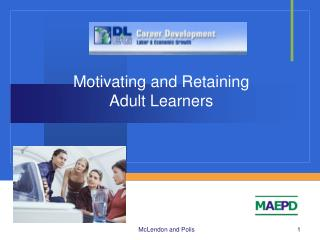 Motivating and Retaining  Adult Learners