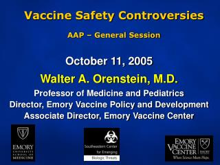 October 11, 2005 Walter A. Orenstein, M.D. Professor of Medicine and Pediatrics Director, Emory Vaccine Policy and Devel