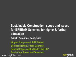 Sustainable Construction: scope and issues for BREEAM Schemes for higher  further education  EAUC 12th Annual Conference