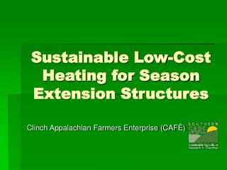 Sustainable Low-Cost Heating for Season Extension Structures