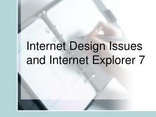 Internet Design Issues and Internet Explorer 7
