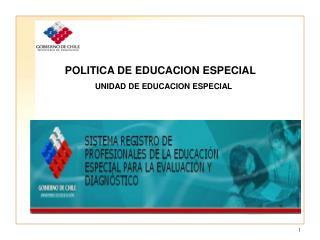 POLITICA DE EDUCACION ESPECIAL UNIDAD DE EDUCACION ESPECIAL