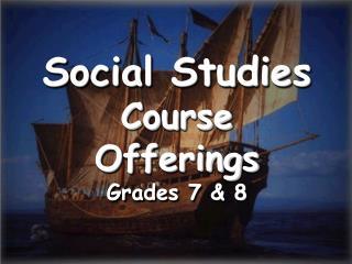 Social Studies Course Offerings Grades 7  8