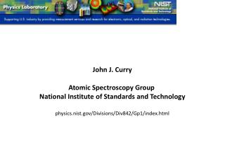 John J. Curry  Atomic Spectroscopy Group  National Institute of Standards and Technology  physics.nist.gov