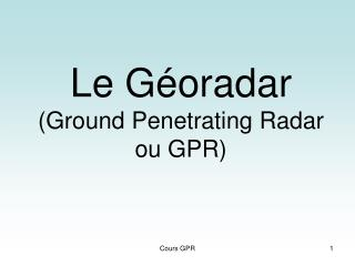 Le G oradar Ground Penetrating Radar  ou GPR