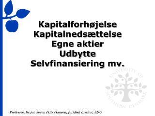 Kapitalforh jelse Kapitalneds ttelse Egne aktier Udbytte Selvfinansiering mv.