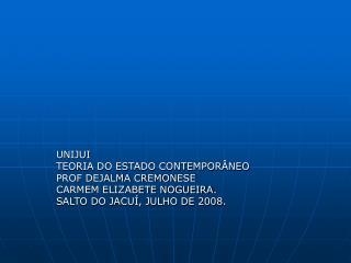 UNIJUI  TEORIA DO ESTADO CONTEMPOR NEO PROF DEJALMA CREMONESE CARMEM ELIZABETE NOGUEIRA.  SALTO DO JACU , JULHO DE 2008.