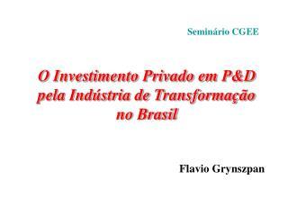 O Investimento Privado em PD pela Ind stria de Transforma  o no Brasil   Flavio Grynszpan