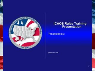 ICAOS Rules Training Presentation  Presented by:               [Revision 1