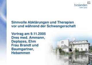 Sinnvolle Abkl rungen und Therapien vor und w hrend der Schwangerschaft  Vortrag am 9.11.2005 Dres med. Ammann,  Deplaze