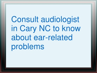 Consult audiologist in Cary NC to know about ear-related pro