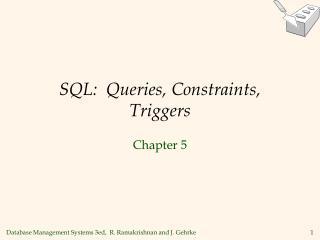 SQL:  Queries, Constraints, Triggers