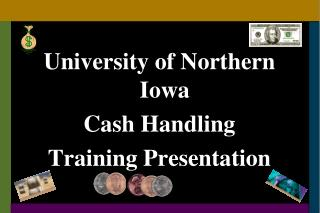 University of Northern Iowa  Cash Handling Training Presentation