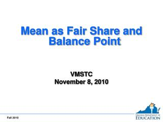 Mean as Fair Share and Balance Point     VMSTC November 8, 2010