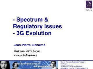 - Spectrum  Regulatory issues - 3G Evolution