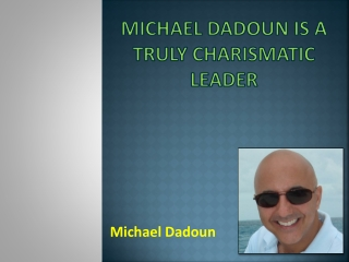 Michael�Dadoun Is A Truly Charismatic Leader