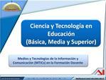 Ciencia y Tecnolog a en Educaci n  B sica, Media y Superior
