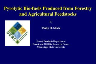 Pyrolytic Bio-fuels Produced from Forestry and Agricultural Feedstocks
