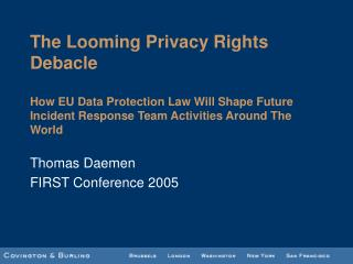 The Looming Privacy Rights Debacle  How EU Data Protection Law Will Shape Future Incident Response Team Activities Aroun
